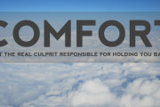 Comfort: Is It the Real Culprit Responsible for Holding You Back?