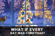 What if Every Day was Christmas