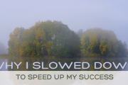 Why I Slowed Down to Speed Up My Success