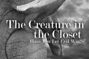 The Creature in the Closet: Have You Let Evil Win?