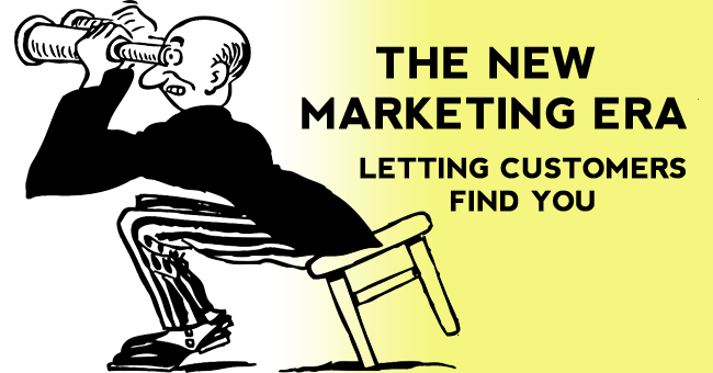 The New Marketing Era: Letting Customers Find You